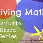 Charlotte Mason Series #5 – Living Math