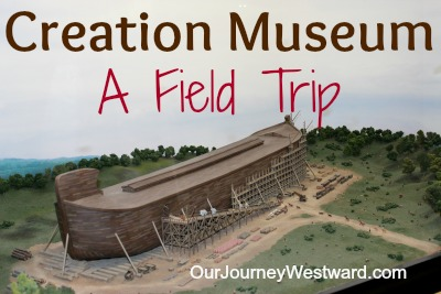 The Creation Museum Our Journey Westward