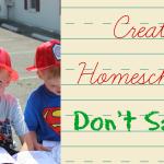 Creative Homeschooling: Don't Say No!