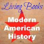 10 Living Books to Teach Modern American History