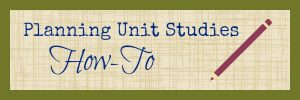 Cindy West In-Depth Posts on How to Plan a Unit Study