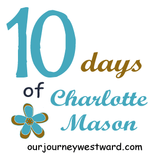 10 Days of Charlotte Mason Series by Cindy of Our Journey Westward