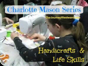 Charlotte Mason Series #8 – Handicrafts and Life Skills