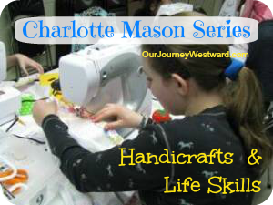Charlotte Mason Series #8 – Handicrafts and Life Skills