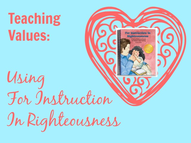 Teaching Values Using For Instruction in Righteousness – Day 6