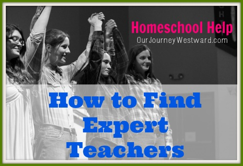 Finding Expert Teachers for Your Homeschool | Our Journey Westward