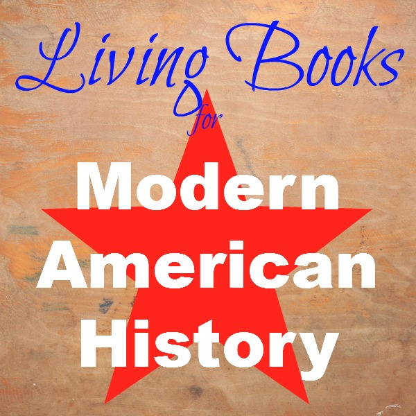 10 Living Books to Teach Modern American History