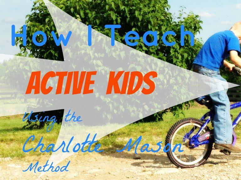 How I Teach Active Kids Using the Charlotte Mason Method