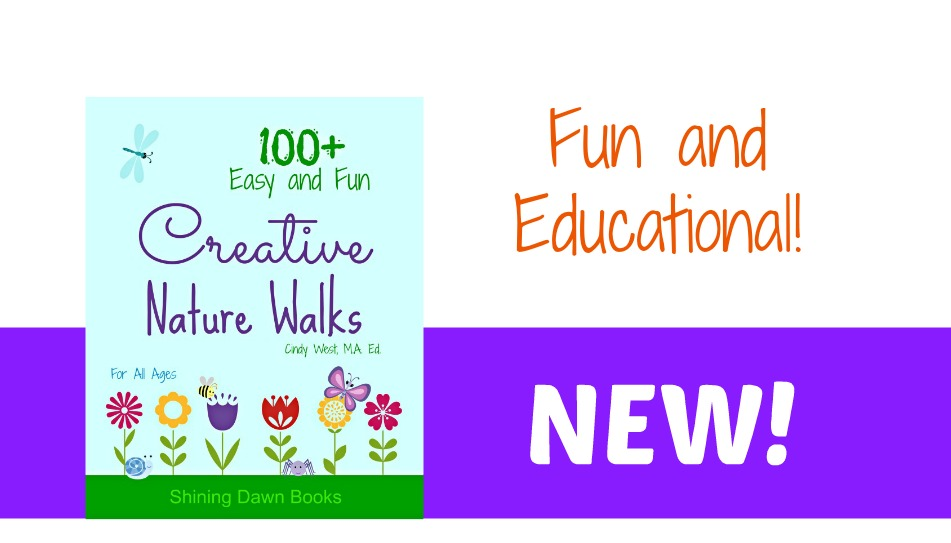 Creative Nature Walks: A Great, New Resource from Cindy West of Shining Dawn Books