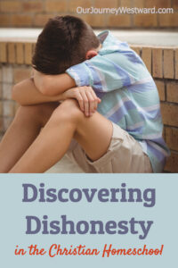 What do you do when you find yourself discovering dishonesty in your homeschool?