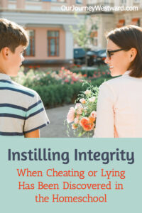 Instilling integrity once you've discovered cheating or lying in the homeschool is an important step. Here's how.