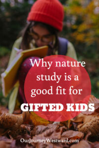 Nature study can be a great fit for gifted kids for lots of reasons!